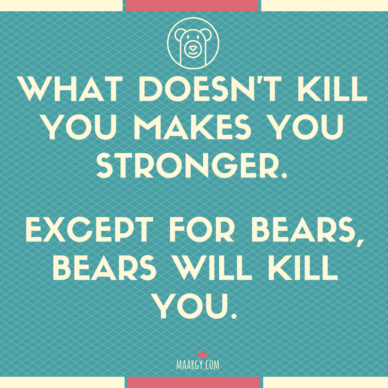 what-doesnt-kill-you-makes-you-stronger (1)
